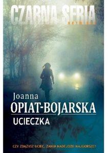 Okładka: Ucieczka Joanna Opiat Bojarska